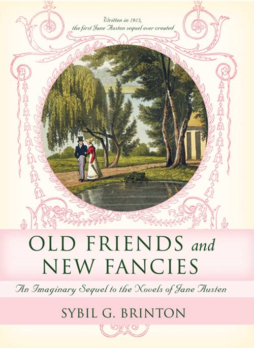 Old Friends and New Fancies: An Imaginary Sequel to the Novels of Jane Austen By: Sybil Brinton