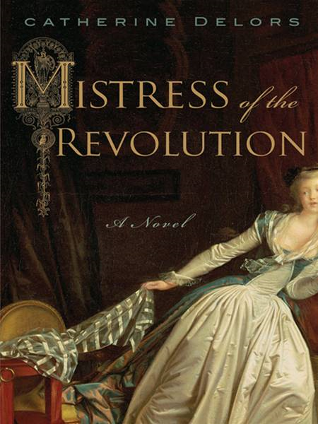 Mistress of the Revolution: A Novel By: Catherine Delors