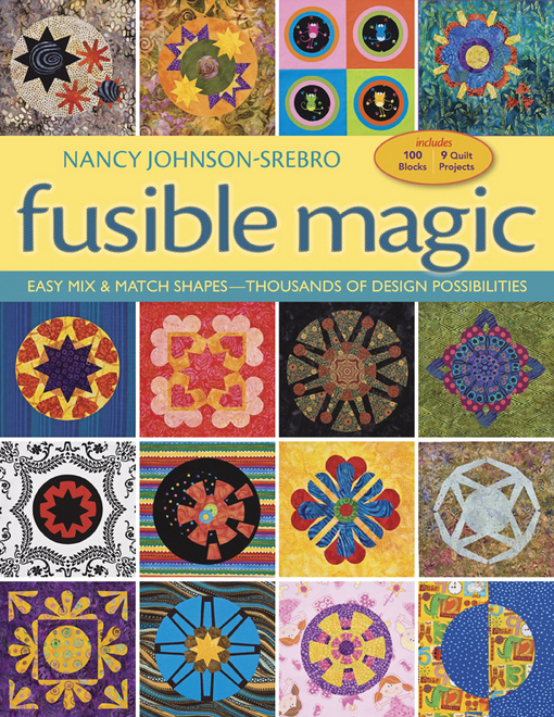 Fusible Magic: Easy Mix & Match Shapes, Thousands of Design Possibilities, Includes 100 Block, 9 Quilt Projects By: Johnson-Srebro, Nancy