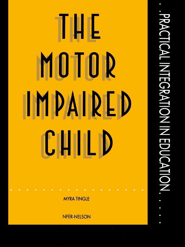 The Motor Impaired Child By: Mrs Myra Tingle,Myra Tingle