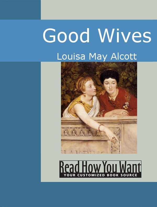Good Wives By: Louisa May Alcott