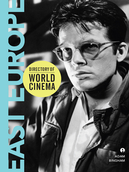 Directory of World Cinema: East Europe By: Adam Bingham