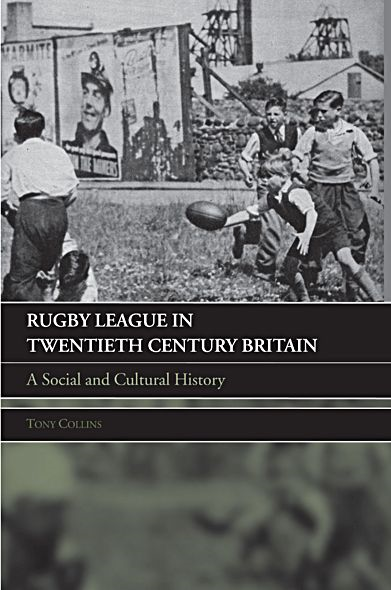 Rugby League in Twentieth Century Britain By: Tony Collins