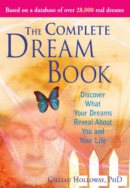 Complete Dream Book: Discover What Your Dreams Reveal about You and Your Life By: Gillian Holloway