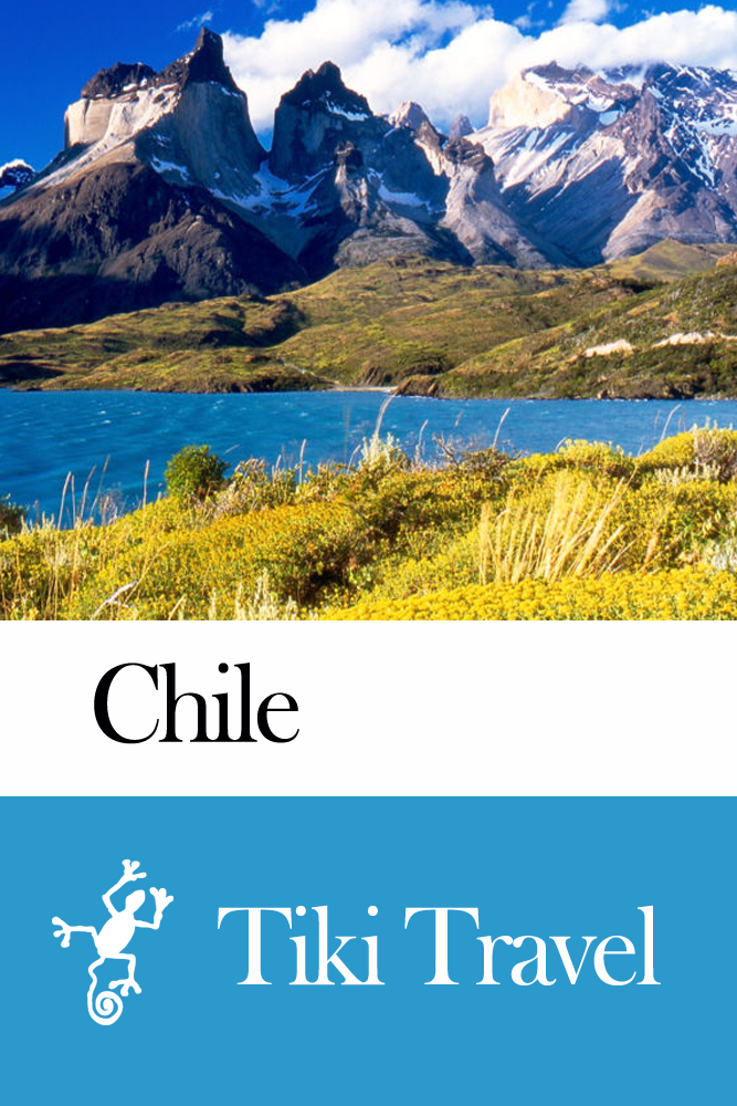 Chile Travel Guide - Tiki Travel