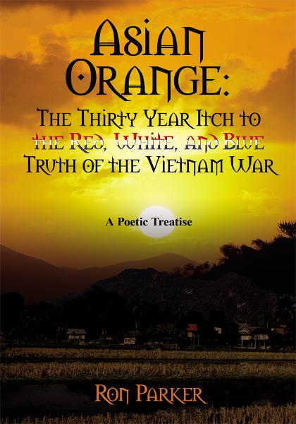 Asian Orange: The Thirty Year Itch to the Red, White, and Blue Truth of the Vietnam War