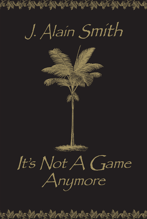 It's Not A Game Anymore By: J. Alain Smith