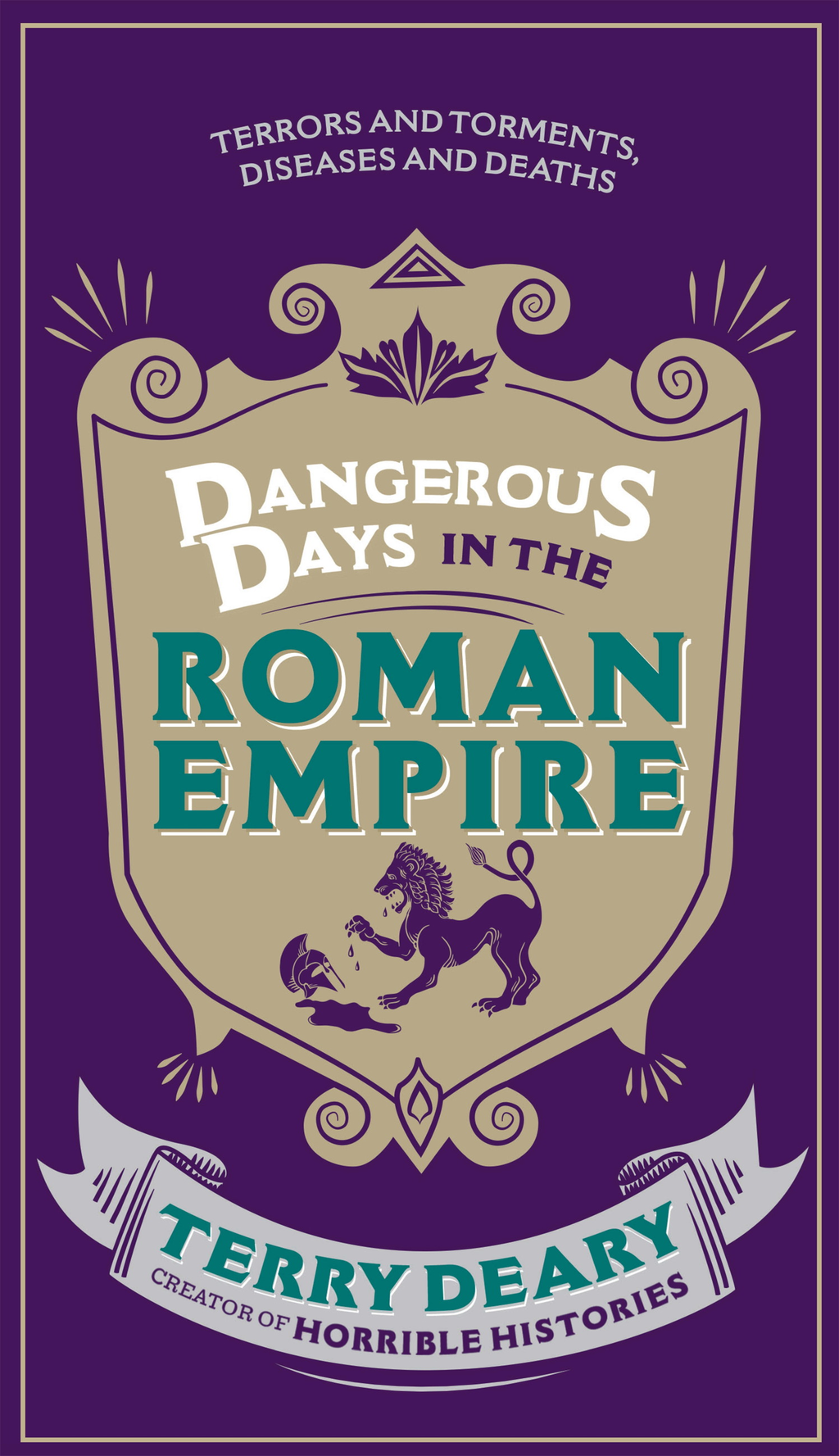 Dangerous Days in the Roman Empire Terrors and Torments,  Diseases and Deaths