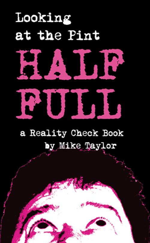 Looking at the Pint Half Full - A Reality Check Book