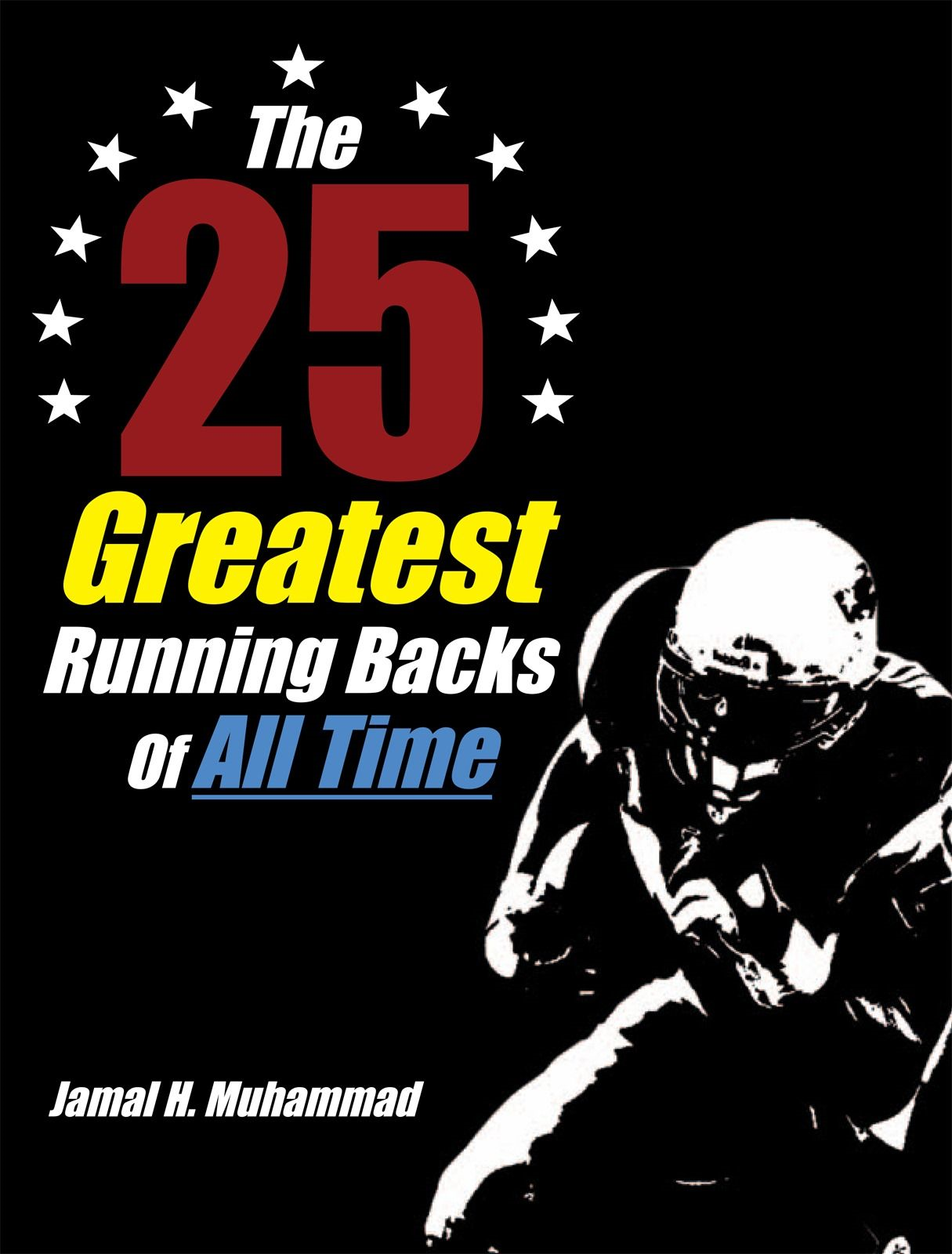 The 25 Greatest Running Backs Of All Time By: Jamal H. Muhammad