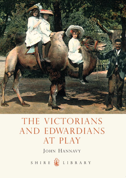 The Victorians and Edwardians at Play By: John Hannavy