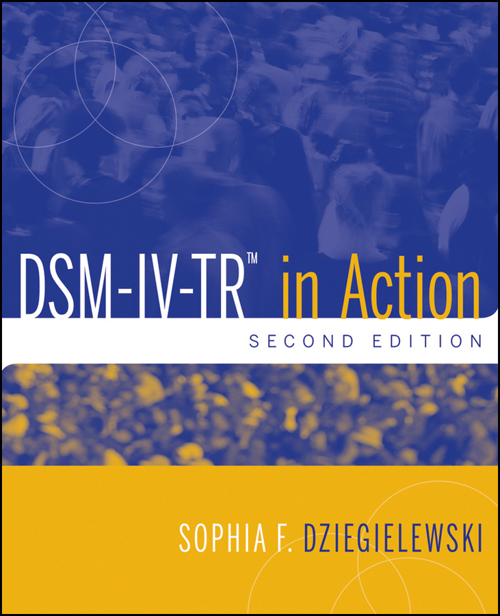 DSM-IV-TR in Action By: Sophia F. Dziegielewski