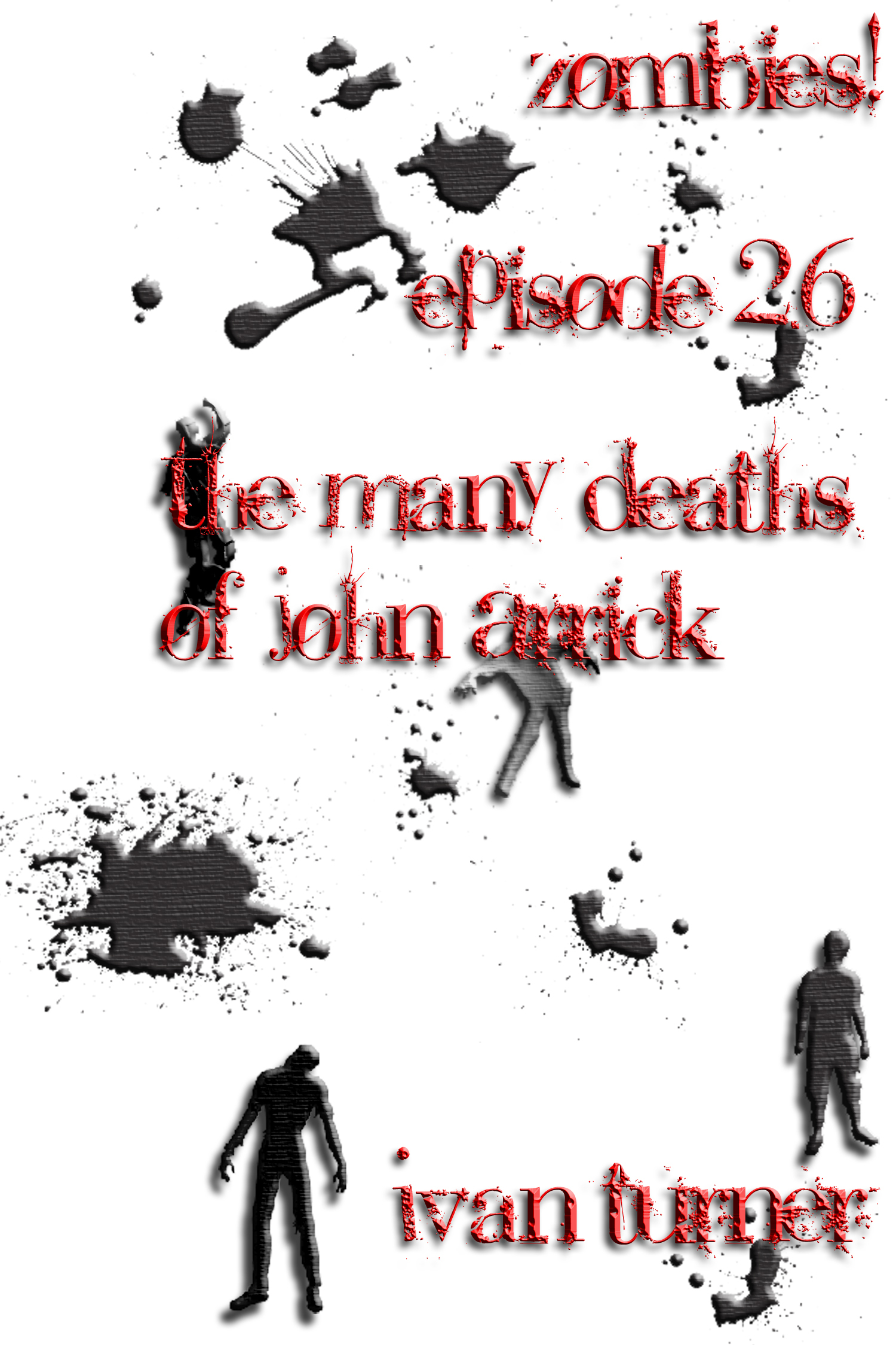 Zombies! Episode 2.6: The Many Deaths of John Arrick