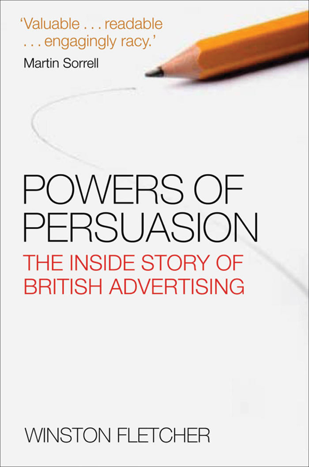 Powers of Persuasion: The Inside Story of British Advertising 1951-2000