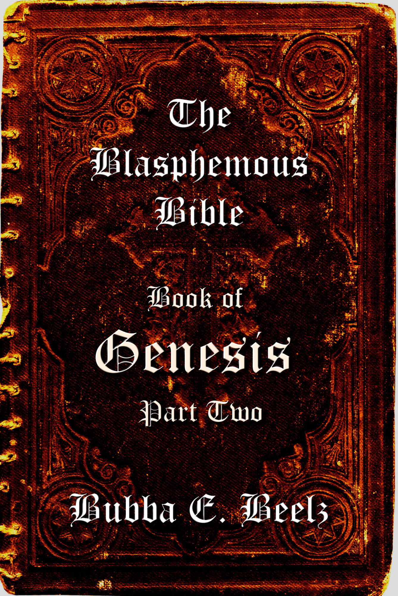 The Blasphemous Bible - Book of Genesis: Part Two By: Bubba E. Beelz