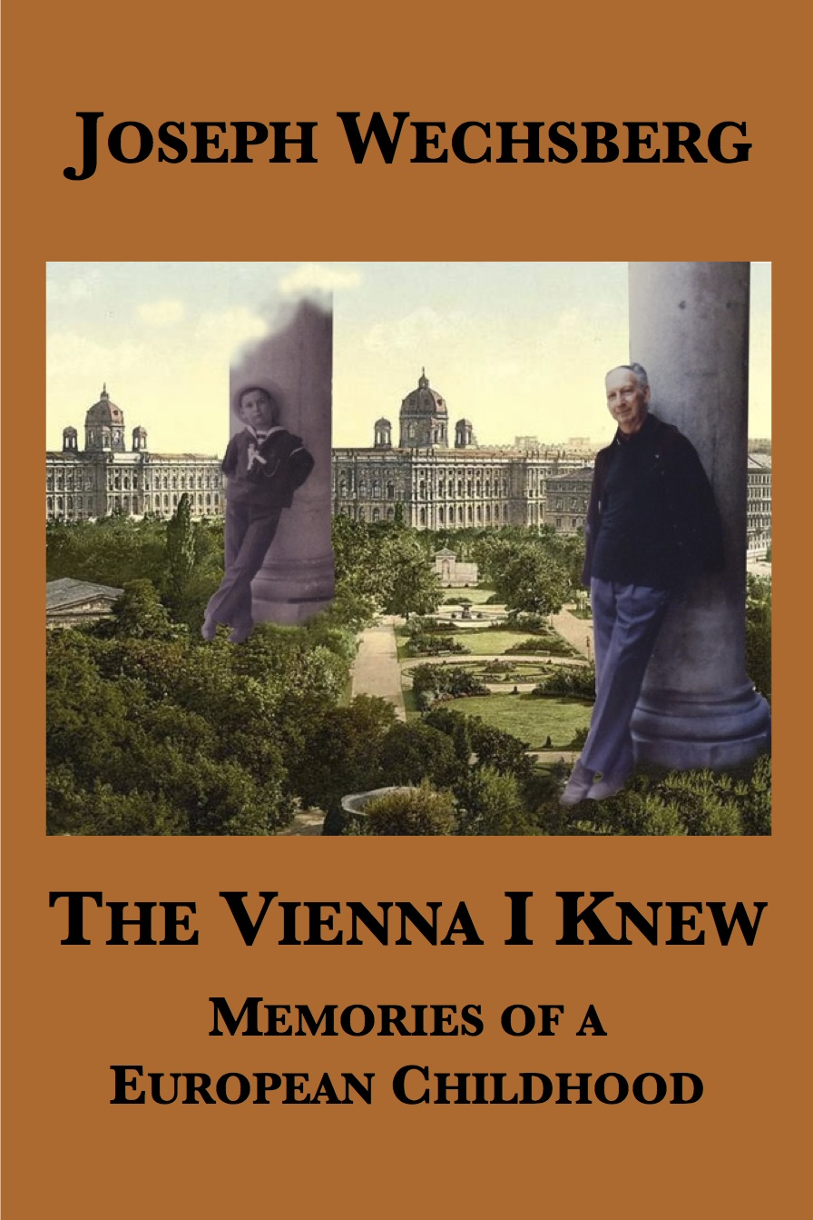 The Vienna I Knew: Memories of a European Childhood By: Joseph Wechsberg