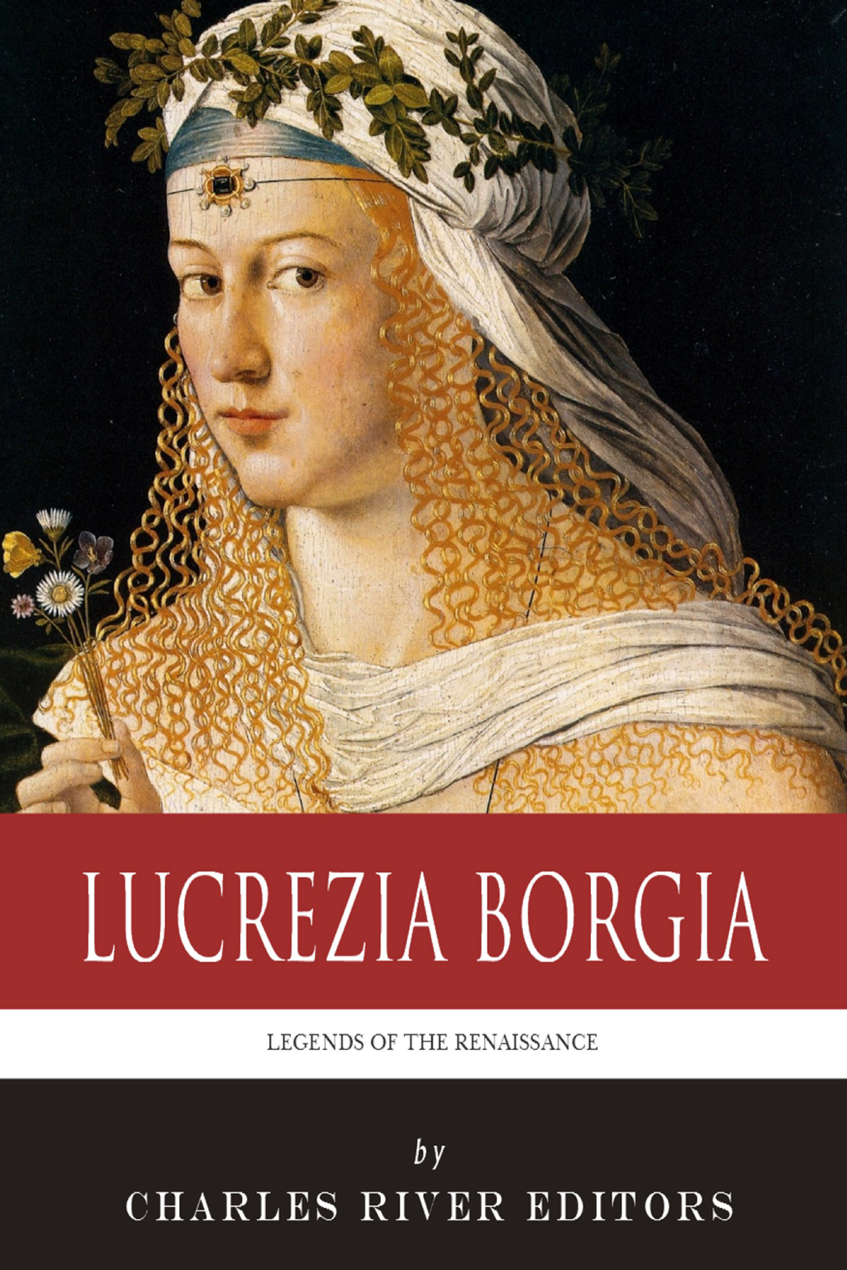Legends of the Renaissance: The Life and Legacy of Lucrezia Borgia