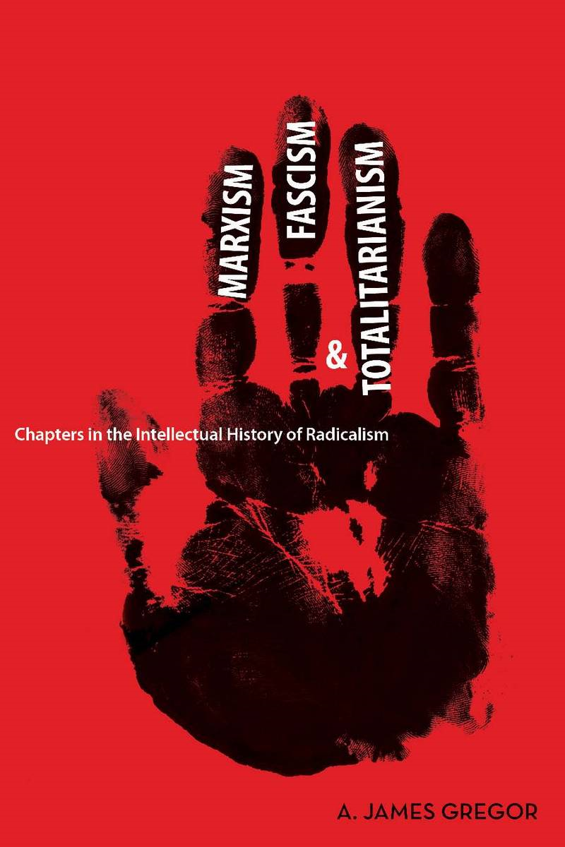 Marxism, Fascism, and Totalitarianism By: A. James Gregor