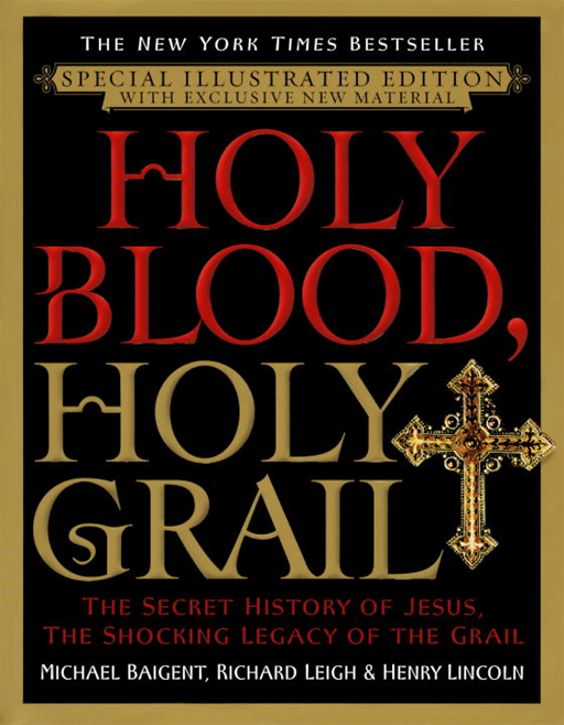 Holy Blood, Holy Grail Illustrated Edition By: Michael Baigent,Richard Leigh