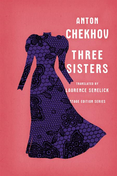 Three Sisters By: Anton Chekhov