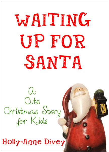 Waiting Up for Santa: A Cute Christmas Story for Kids By: Holly-Anne Divey