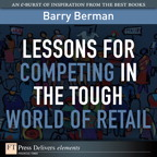 Lessons for Competing in the Tough World of Retail By: Barry Berman