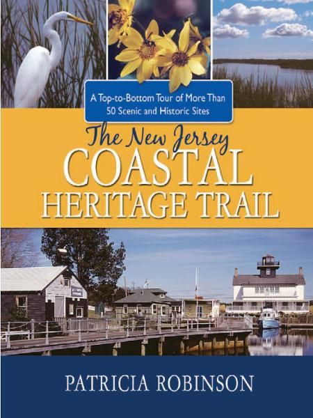 The New Jersey Coastal Heritage Trail: A Top to Bottom Tour of More Than 50 Scenic and Historic Sites