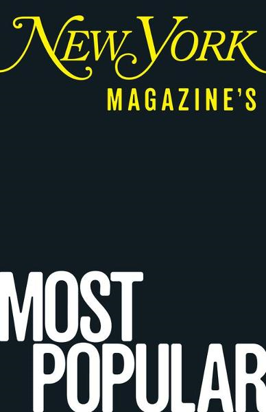 New York Magazines Most Popular: Readers 26 Favorite Stories of the Past Five Years By: Adam Moss