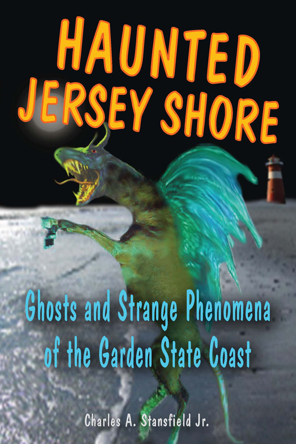 Haunted Jersey Shore: Ghosts and Strange Phenomena of the Garden State Coast By: Charles A. Stansfield Jr.