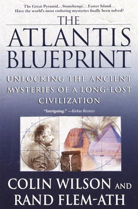 The Atlantis Blueprint By: Colin Wilson,Rand Flem-Ath