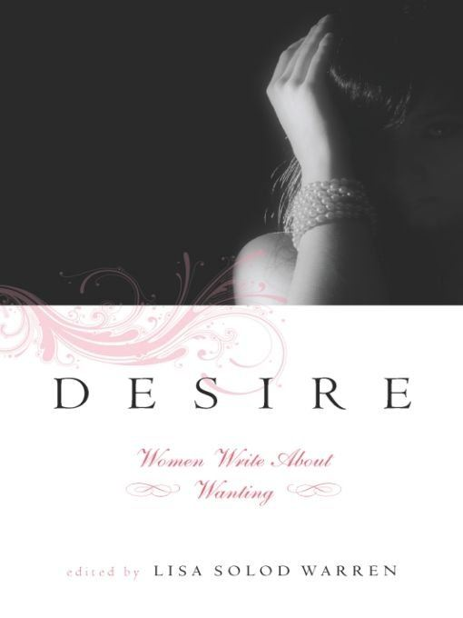 Desire: Women Write About Wanting By: Lisa Solod Warren