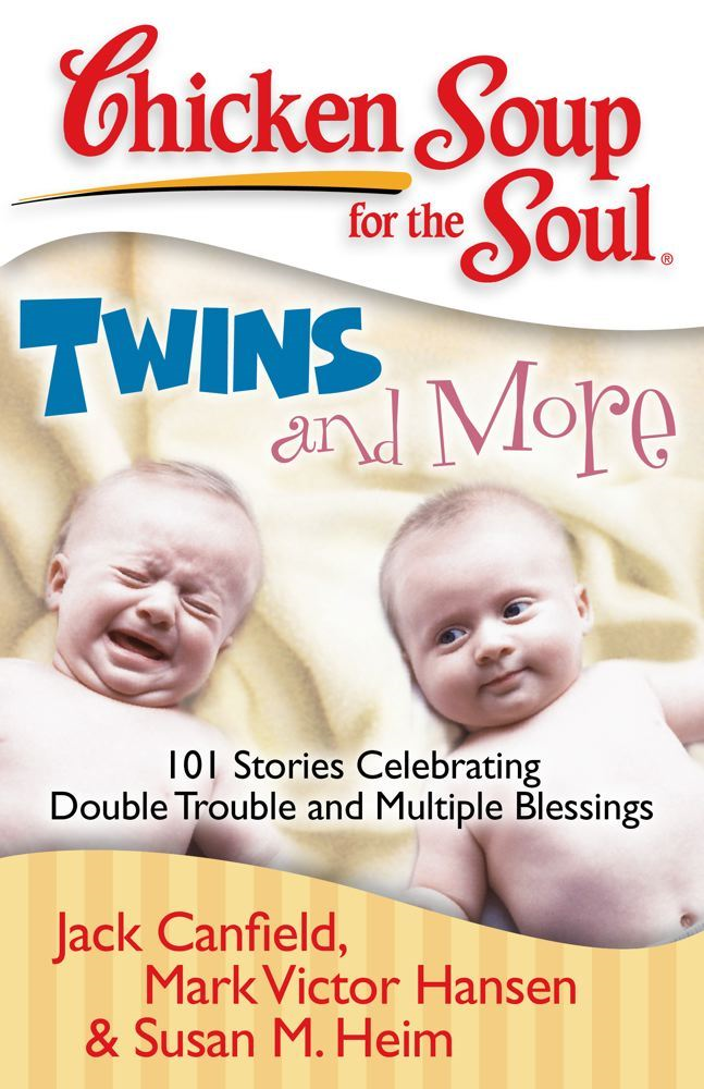 Chicken Soup for the Soul: Twins and More By: Jack Canfield,Mark Victor Hansen,Susan M. Heim