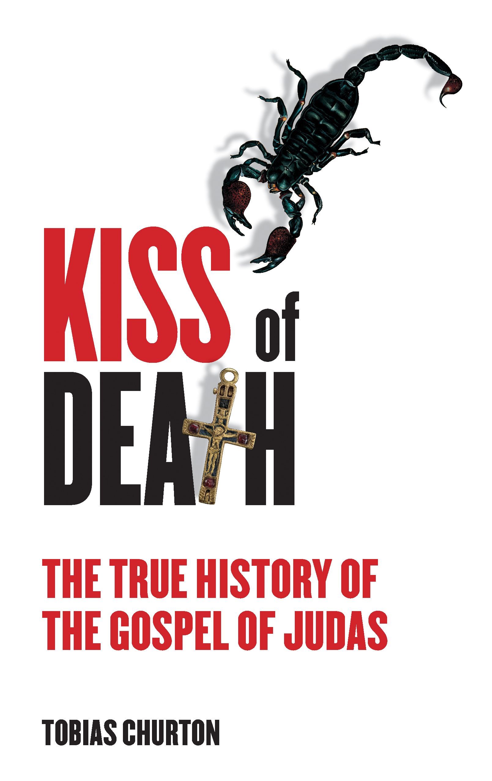 The Kiss of Death: The True History of The Gospel of Judas