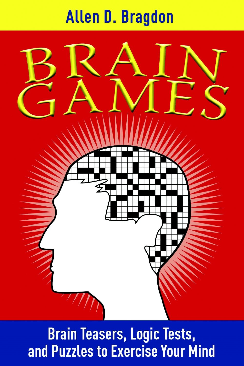 Brain Games: Brain Teasers, Logic Tests, and Puzzles to Exercise Your Mind By: Allen D. Bragdon