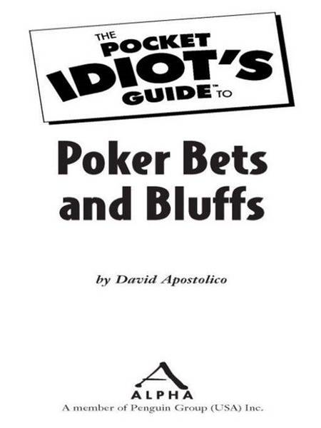 The Pocket Idiot's Guide to Poker Bets & Bluffs