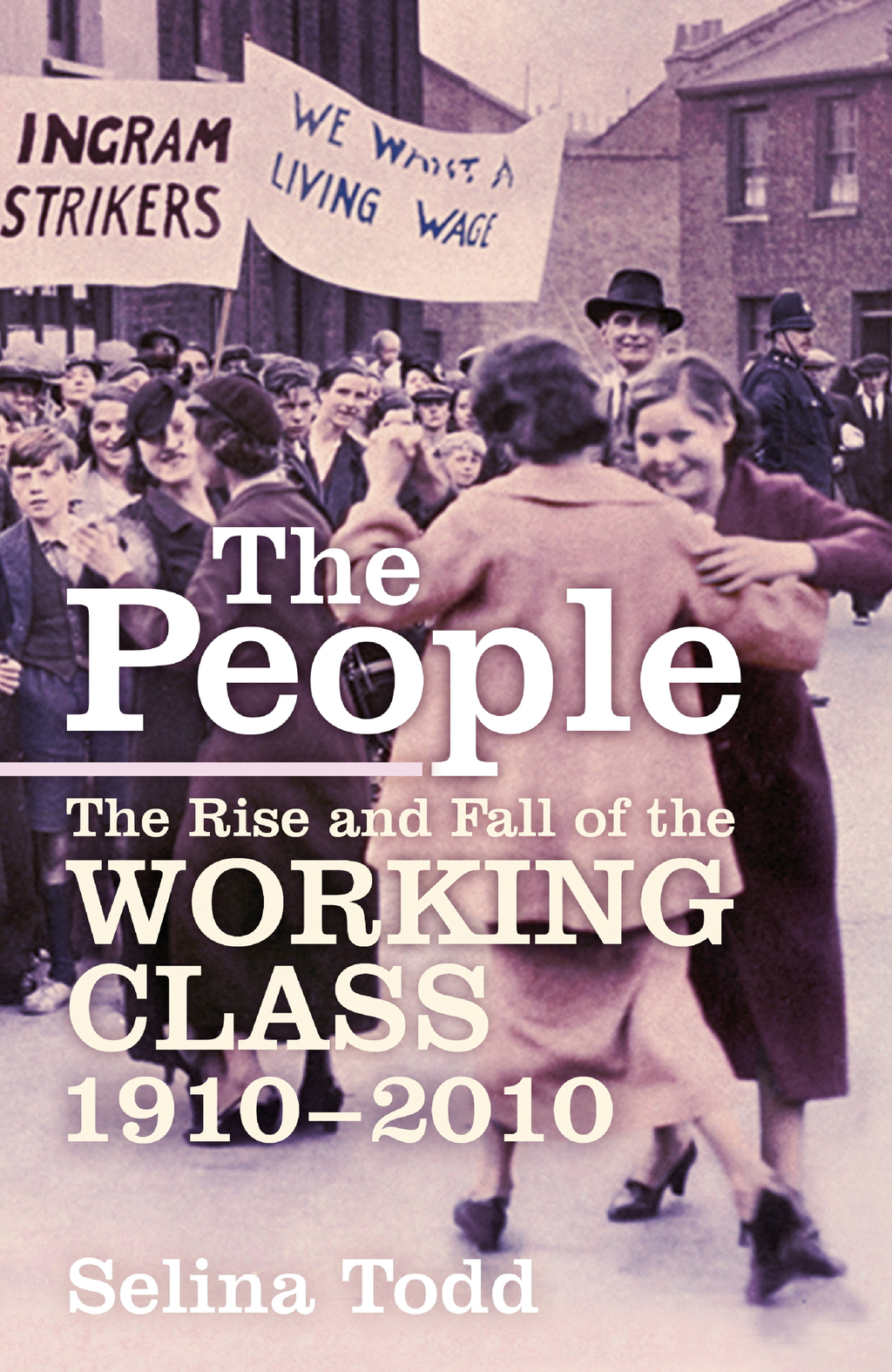 The People The Rise and Fall of the Working Class,  1910-2010