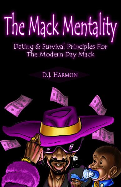 The Mack Mentality: Dating & Survival Principles For The Modern Day Mack