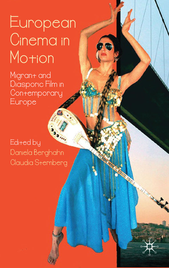 European Cinema in Motion Migrant and Diasporic Film in Contemporary Europe