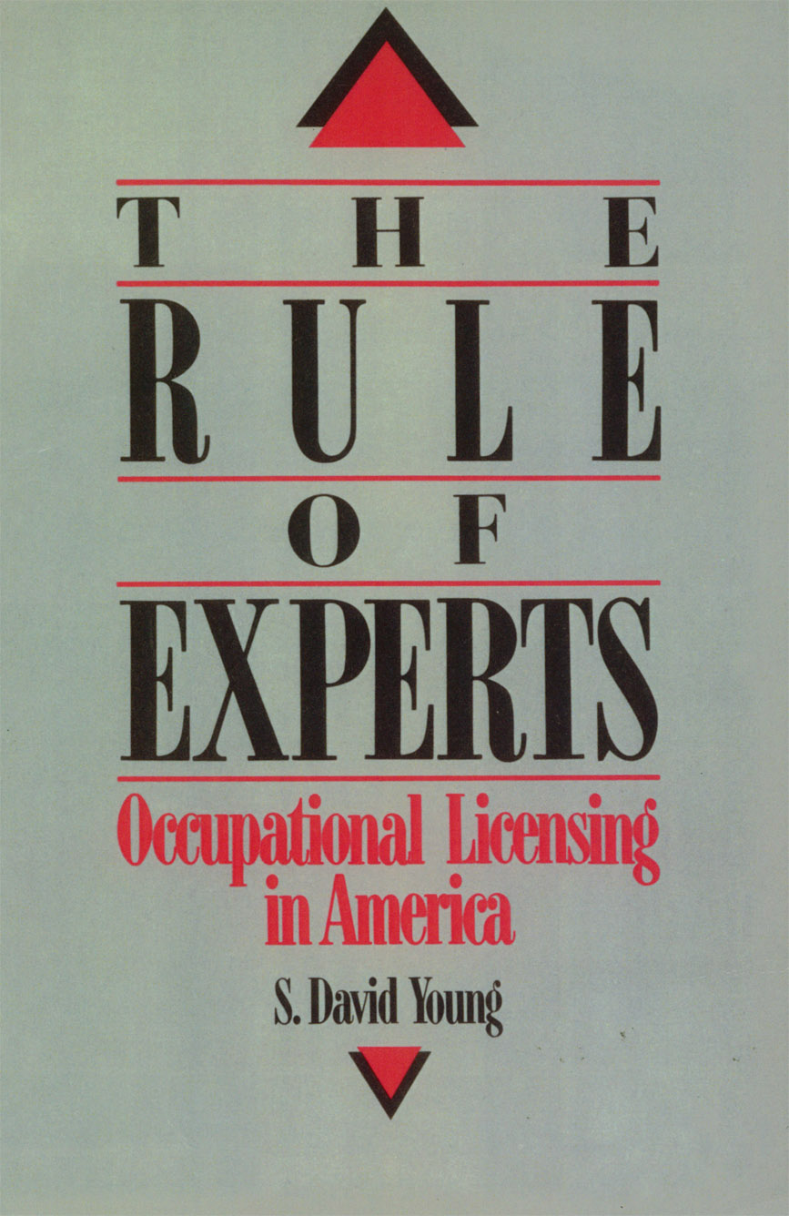 The Rule of Experts: Occupational Liscencing in America By: S. David Young