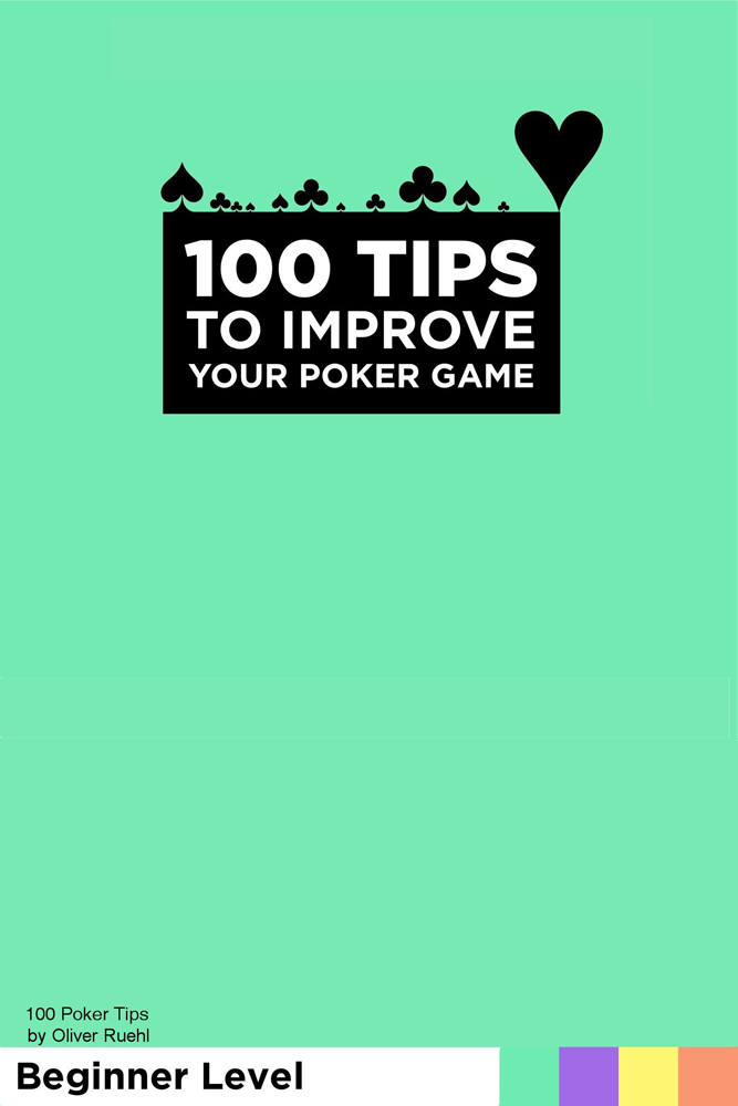 100 Poker Tips By: Oliver Ruehl