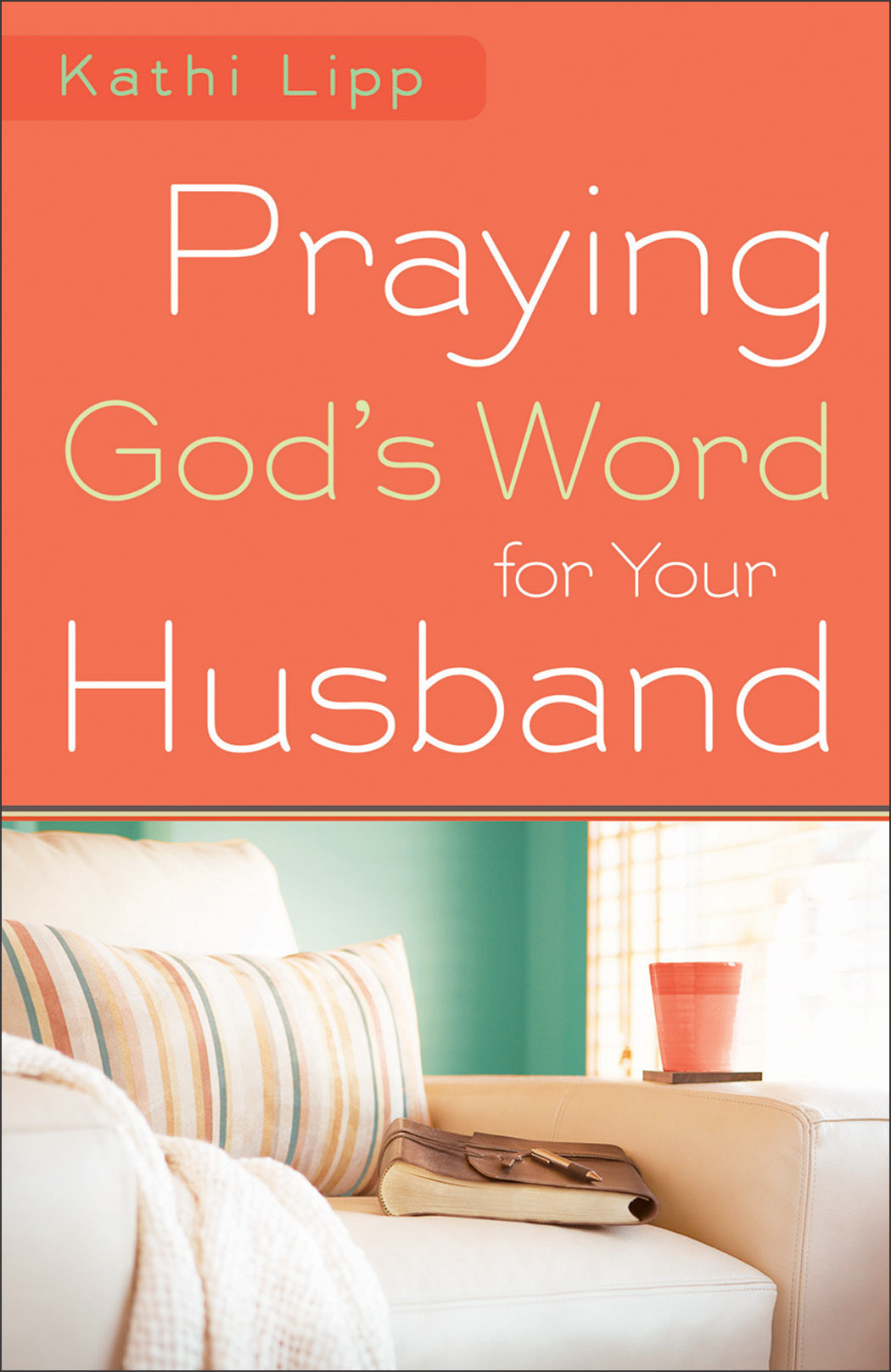 Praying God's Word for Your Husband By: Kathi Lipp