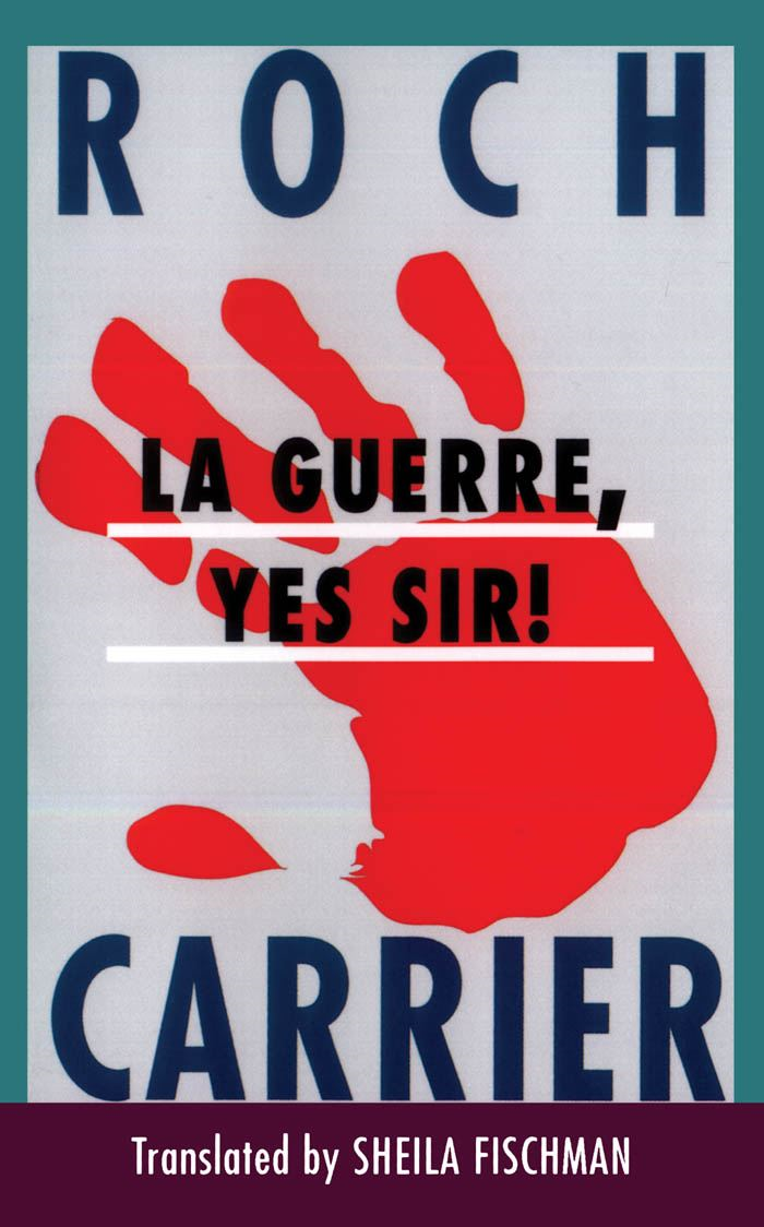 La Guerre, Yes Sir! By: Roch Carrier