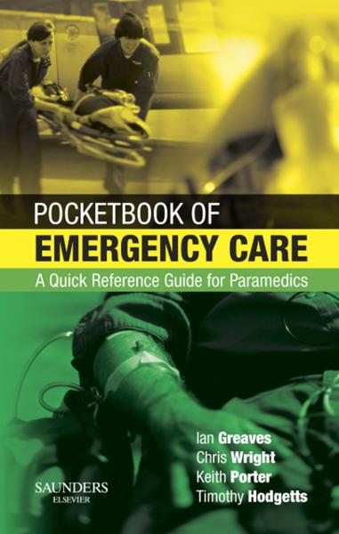 Pocketbook of Emergency Care By: Chris Wright,Colonel Timothy J Hodgetts,Ian Greaves,Keith Porter,Malcolm Woollard