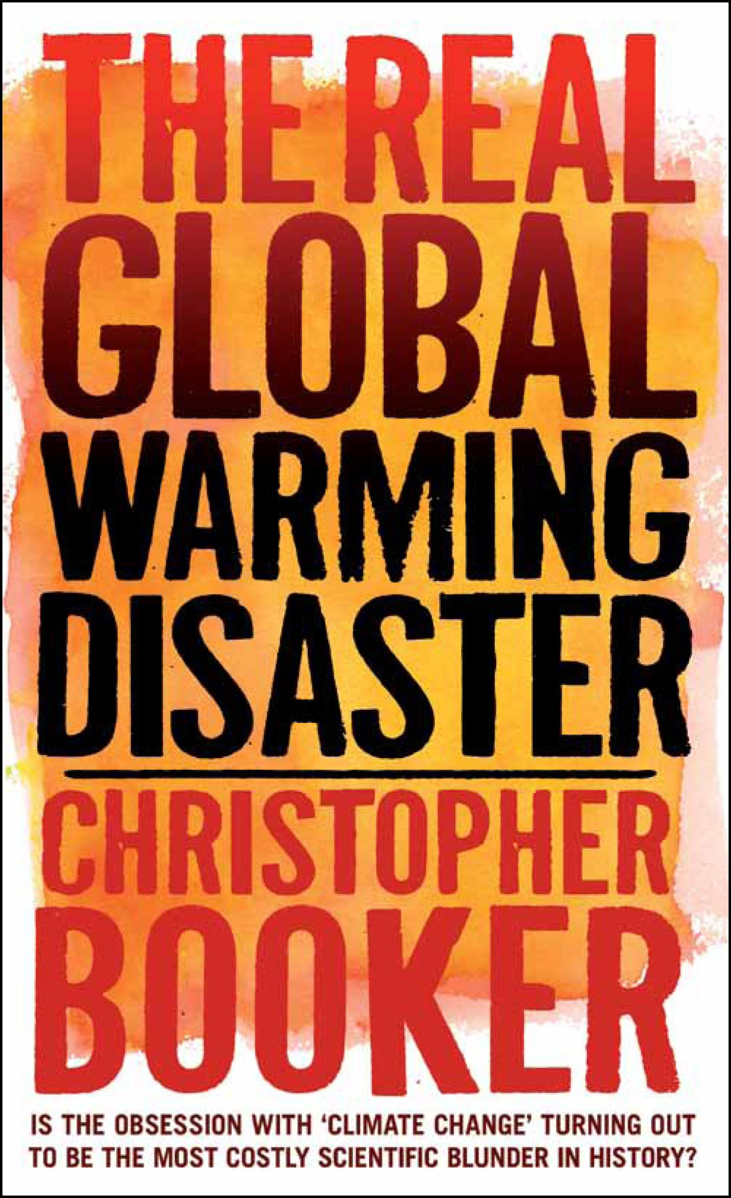 The Real Global Warming Disaster By: Christopher Booker