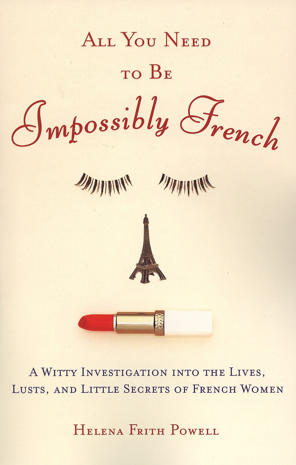 All You Need to Be Impossibly French By: Helena Frith Powell