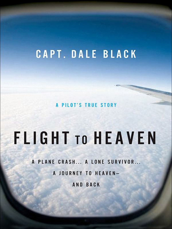 Flight to Heaven By: Capt. Dale Black,Ken Gire