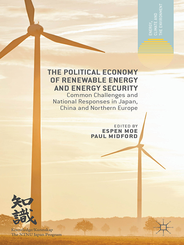 The Political Economy of Renewable Energy and Energy Security Common Challenges and National Responses in Japan,  China and Northern Europe