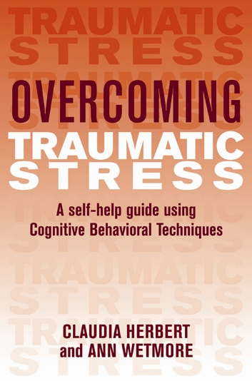 Overcoming Traumatic Stress By: Ann Wetmore,Claudia Herbert