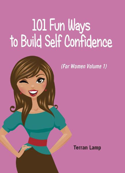 101 Fun Ways to Build Self-Confidence By: Terran Lamp