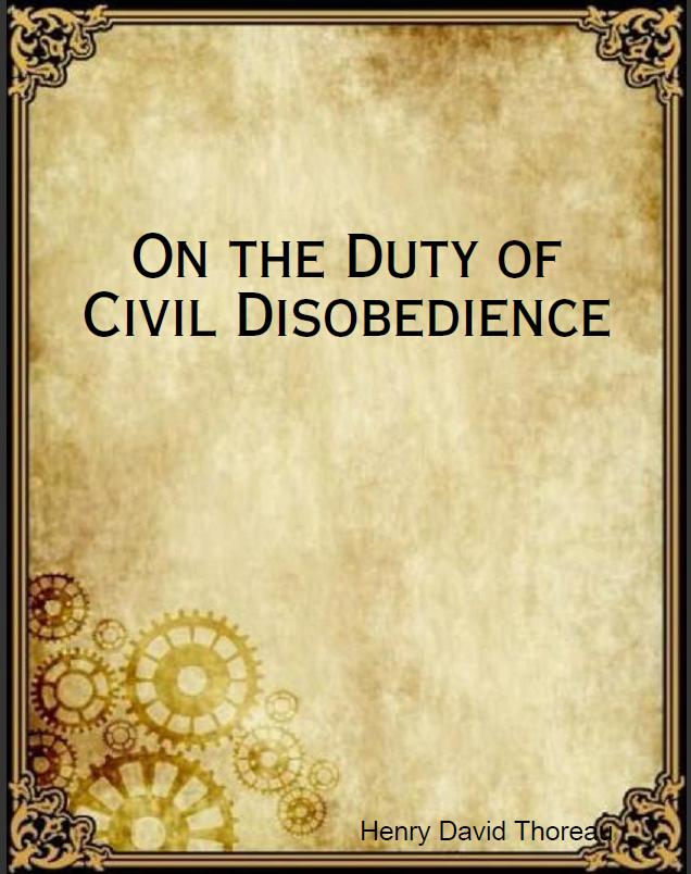 On the Duty of Civil Disobedience By: Henry David Thoreau